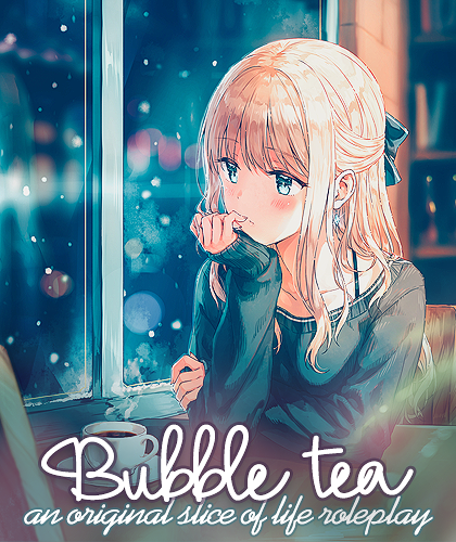 BUBBLE TEA ❀ an original animanga slice of life rp XXce21